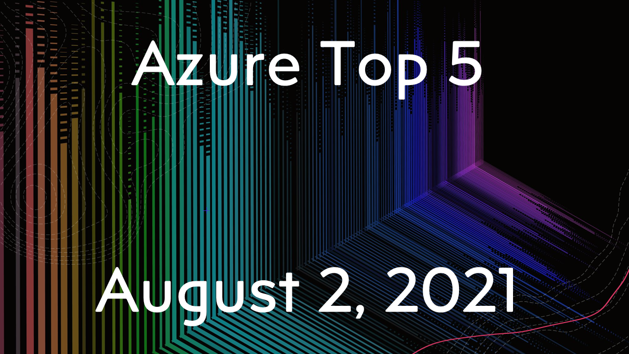 Azure Top 5 for August 2, 2021